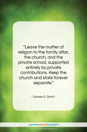 """Ulysses S. Grant quote: """"Leave the matter of religion to the…""""- at QuotesQuotesQuotes.com"""