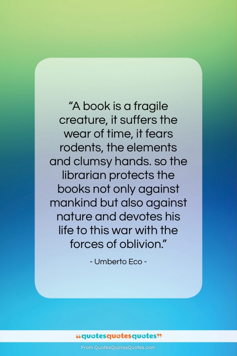 """Umberto Eco quote: """"A book is a fragile creature, it…""""- at QuotesQuotesQuotes.com"""