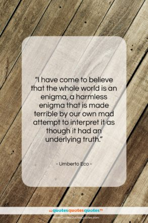 "Umberto Eco quote: ""I have come to believe that the…""- at QuotesQuotesQuotes.com"