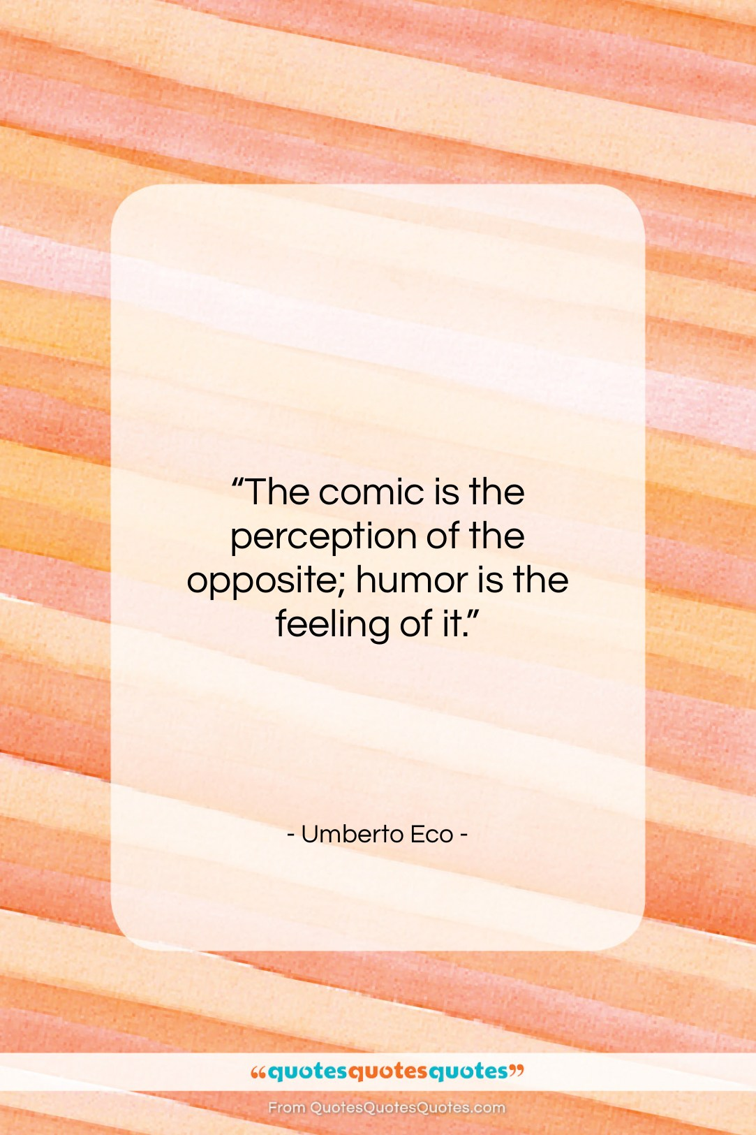 """Umberto Eco quote: """"The comic is the perception of the…""""- at QuotesQuotesQuotes.com"""