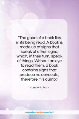 """Umberto Eco quote: """"The good of a book lies in…""""- at QuotesQuotesQuotes.com"""