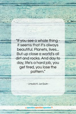 "Ursula K. Le Guin quote: ""If you see a whole thing -…""- at QuotesQuotesQuotes.com"
