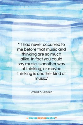 "Ursula K. Le Guin quote: ""It had never occurred to me before…""- at QuotesQuotesQuotes.com"