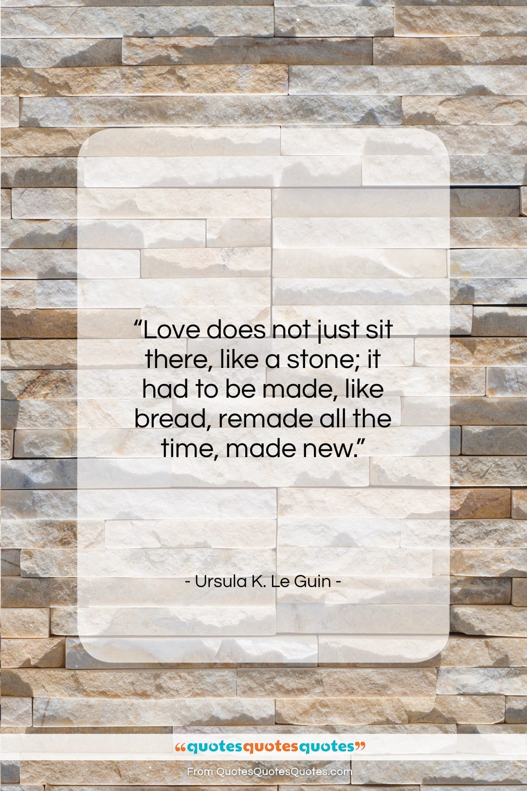 """Ursula K. Le Guin quote: """"Love does not just sit there, like…""""- at QuotesQuotesQuotes.com"""