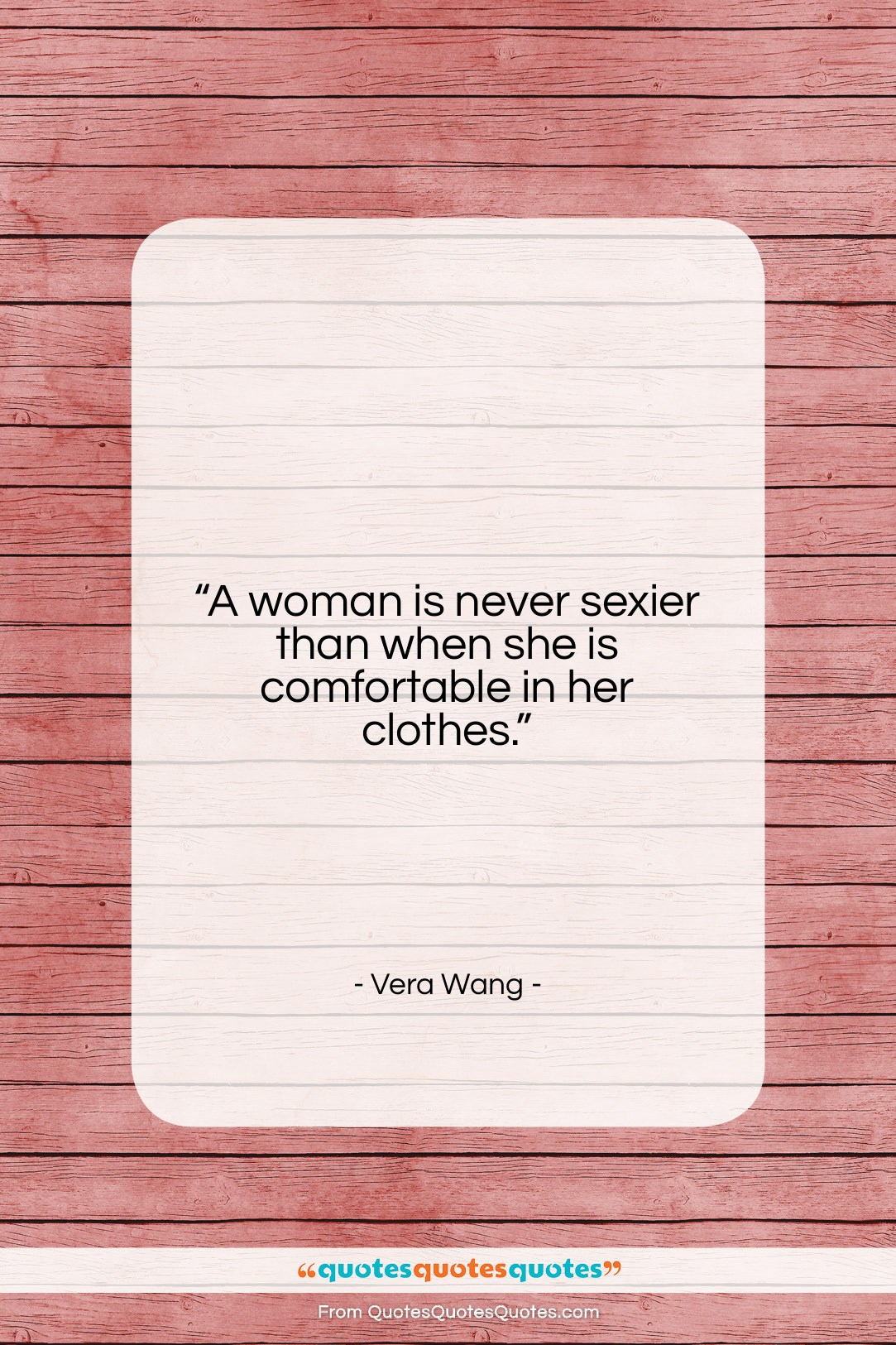 """Vera Wang quote: """"A woman is never sexier than when…""""- at QuotesQuotesQuotes.com"""