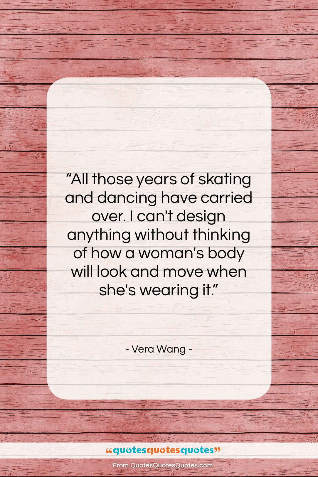 """Vera Wang quote: """"All those years of skating and dancing…""""- at QuotesQuotesQuotes.com"""