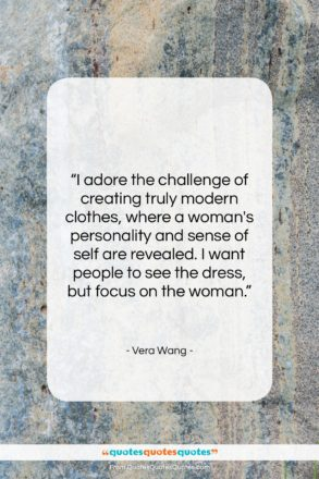 """Vera Wang quote: """"I adore the challenge of creating truly…""""- at QuotesQuotesQuotes.com"""