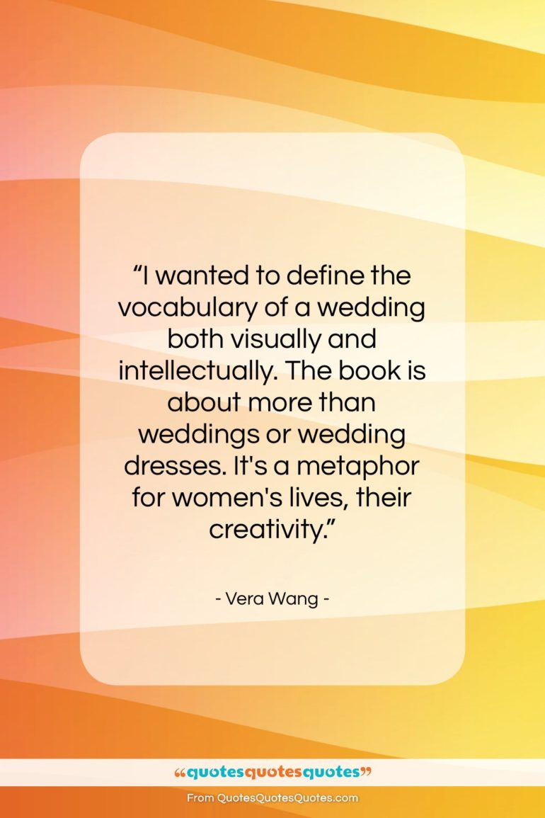 """Vera Wang quote: """"I wanted to define the vocabulary of…""""- at QuotesQuotesQuotes.com"""