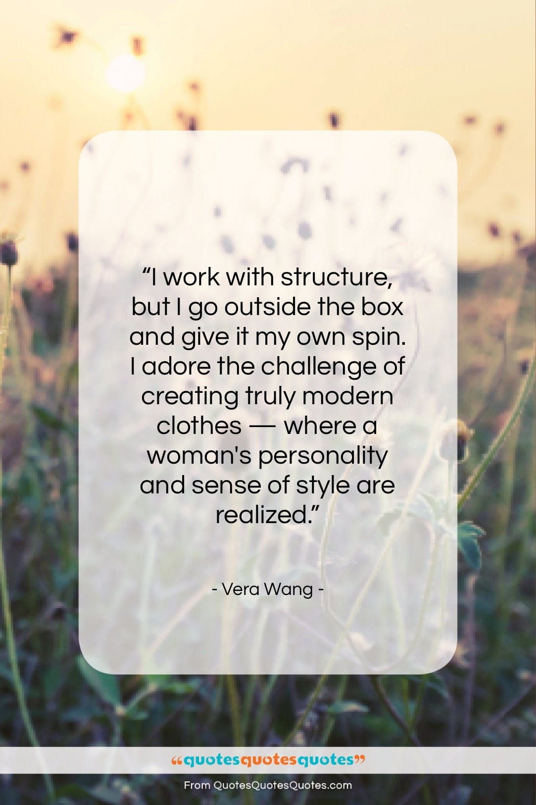 "Vera Wang quote: ""I work with structure, but I go…""- at QuotesQuotesQuotes.com"