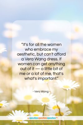 """Vera Wang quote: """"It's for all the women who embrace…""""- at QuotesQuotesQuotes.com"""