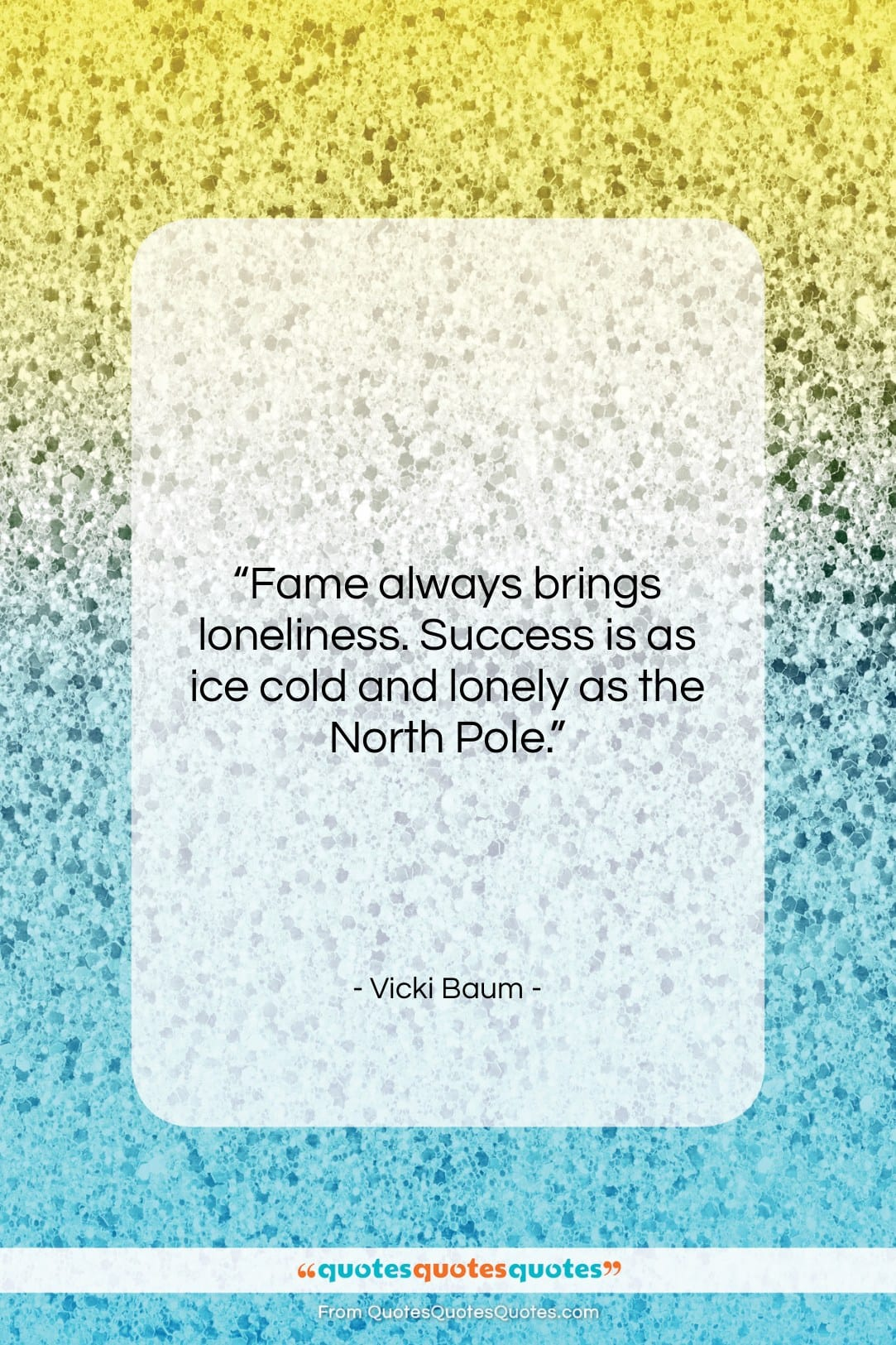 "Vicki Baum quote: ""Fame always brings loneliness. Success is as…""- at QuotesQuotesQuotes.com"