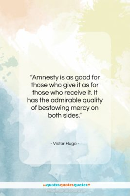 """Victor Hugo quote: """"Amnesty is as good for those who…""""- at QuotesQuotesQuotes.com"""