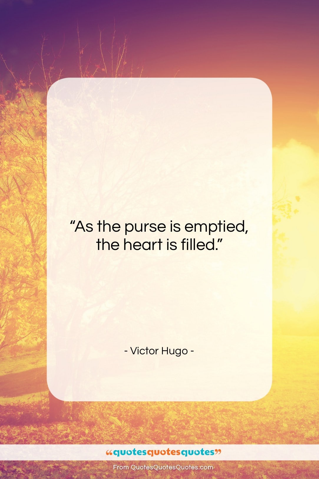 """Victor Hugo quote: """"As the purse is emptied, the heart…""""- at QuotesQuotesQuotes.com"""
