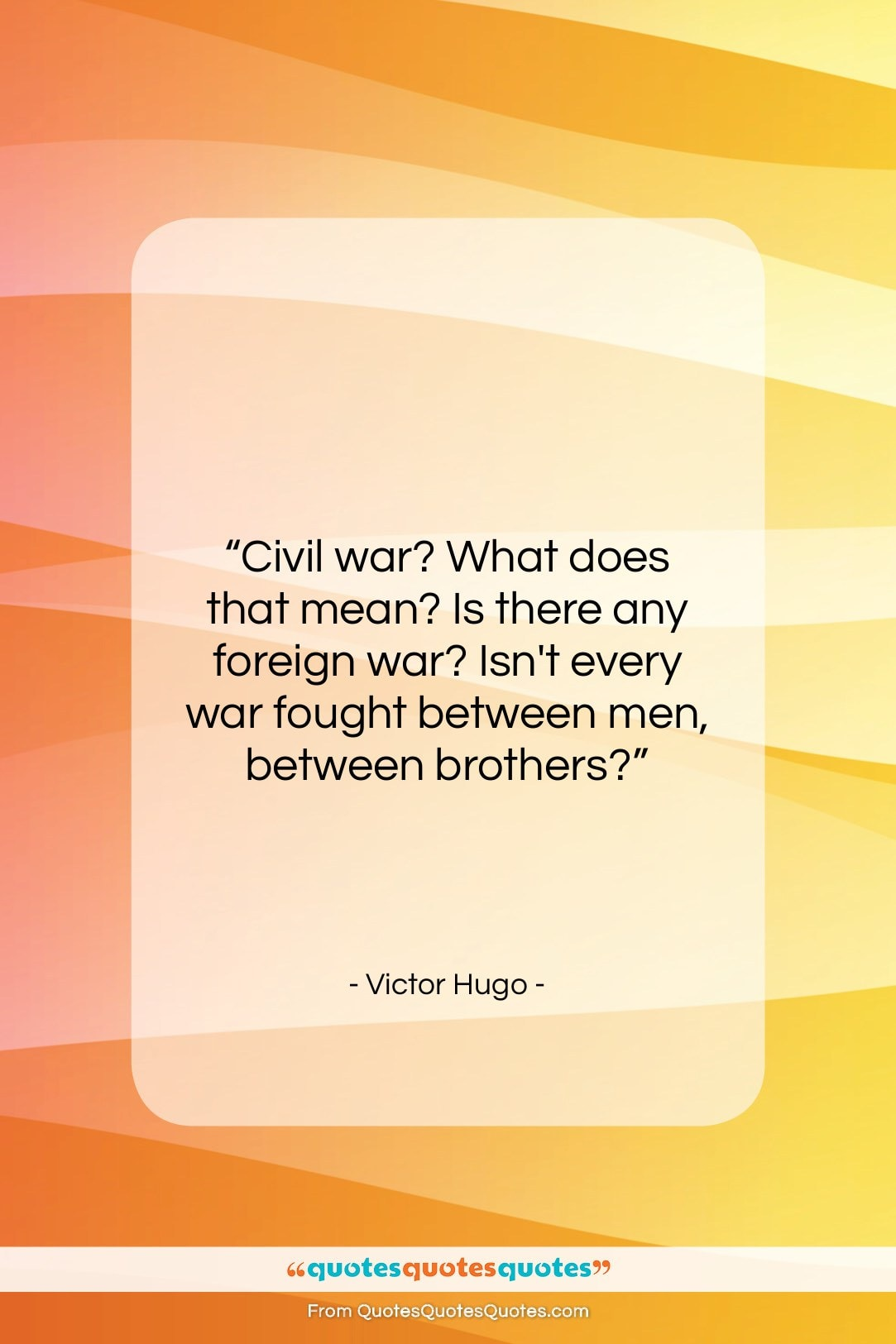 """Victor Hugo quote: """"Civil war? What does that mean? Is…""""- at QuotesQuotesQuotes.com"""