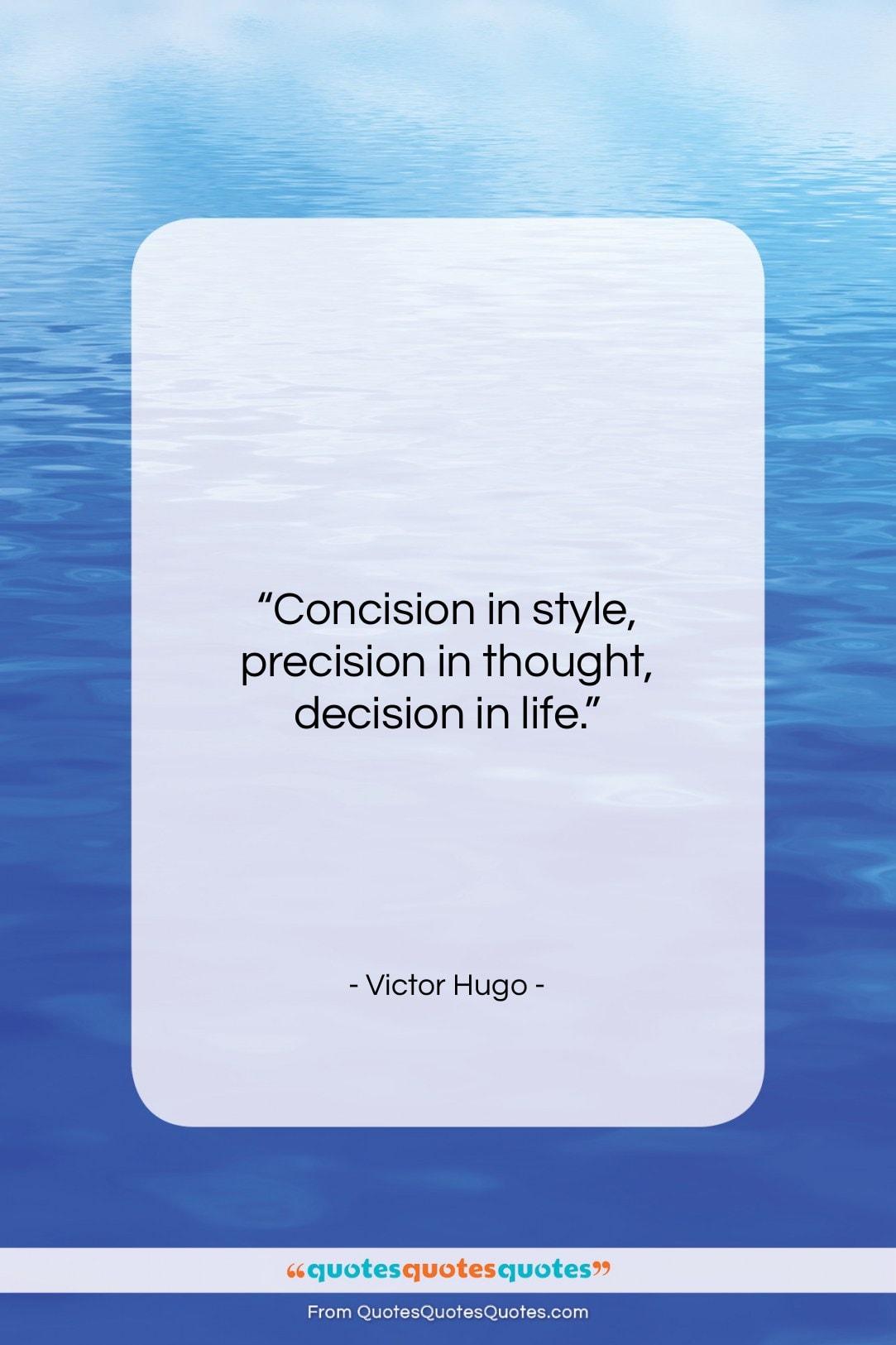 "Victor Hugo quote: ""Concision in style, precision in thought, decision…""- at QuotesQuotesQuotes.com"