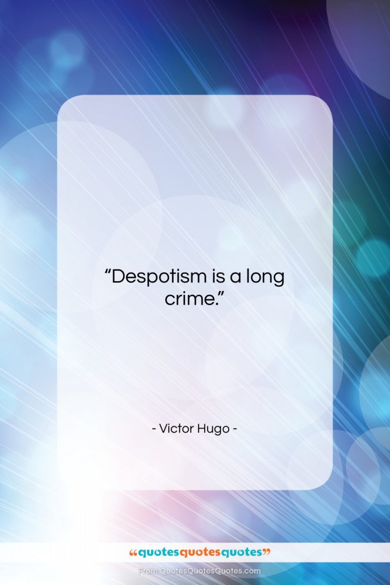 """Victor Hugo quote: """"Despotism is a long crime….""""- at QuotesQuotesQuotes.com"""