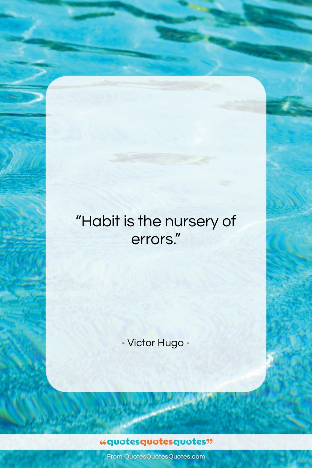 """Victor Hugo quote: """"Habit is the nursery of errors…""""- at QuotesQuotesQuotes.com"""