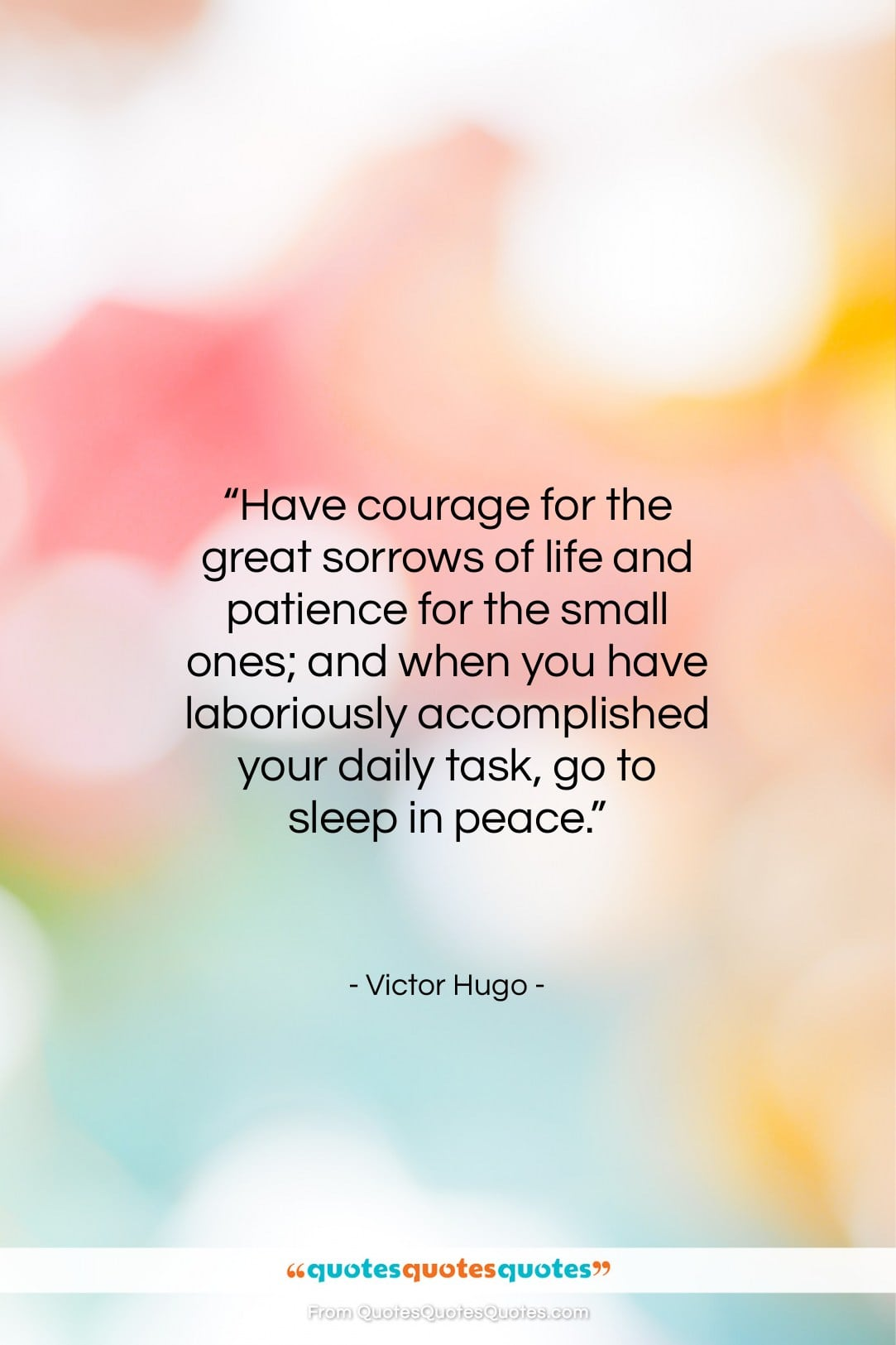 """Victor Hugo quote: """"Have courage for the great sorrows of…""""- at QuotesQuotesQuotes.com"""