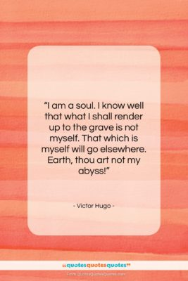 """Victor Hugo quote: """"I am a soul. I know well…""""- at QuotesQuotesQuotes.com"""