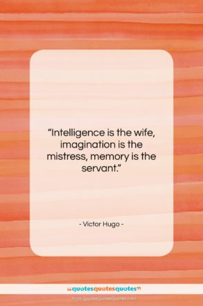 """Victor Hugo quote: """"Intelligence is the wife, imagination is the…""""- at QuotesQuotesQuotes.com"""
