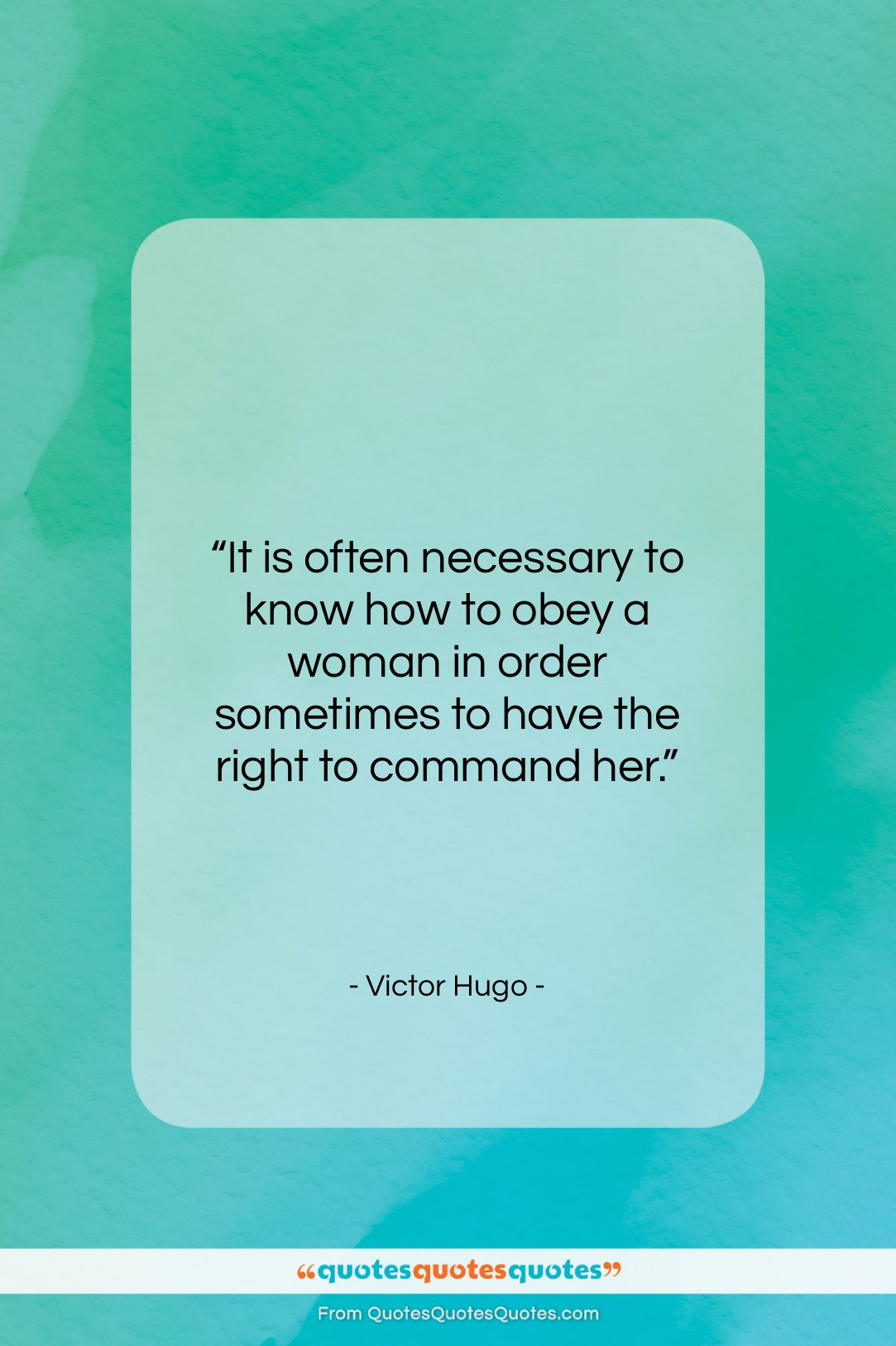 """Victor Hugo quote: """"It is often necessary to know how…""""- at QuotesQuotesQuotes.com"""