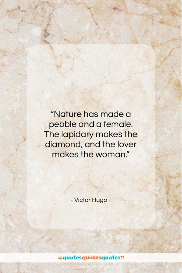 """Victor Hugo quote: """"Nature has made a pebble and a…""""- at QuotesQuotesQuotes.com"""
