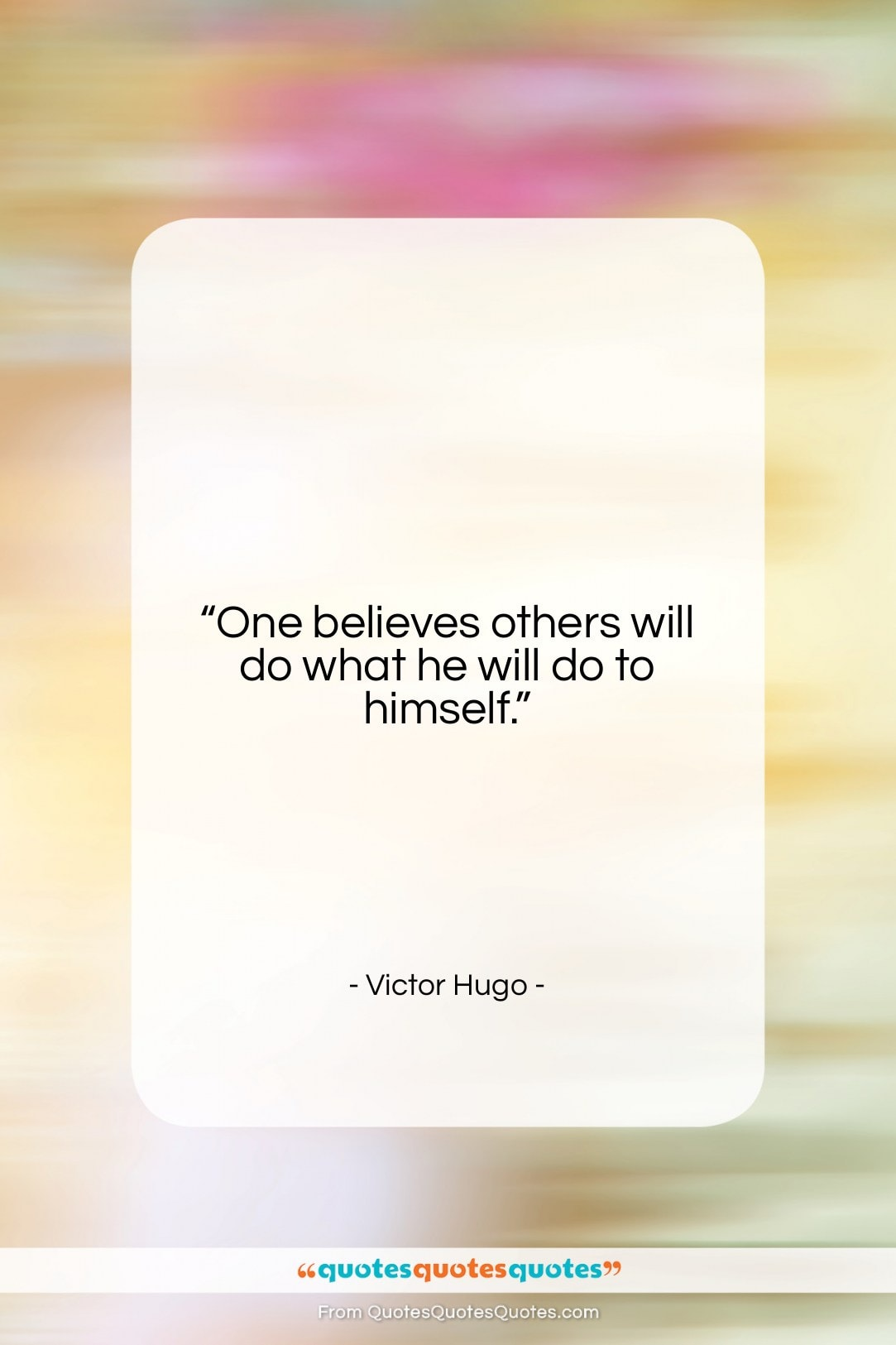 """Victor Hugo quote: """"One believes others will do what he…""""- at QuotesQuotesQuotes.com"""