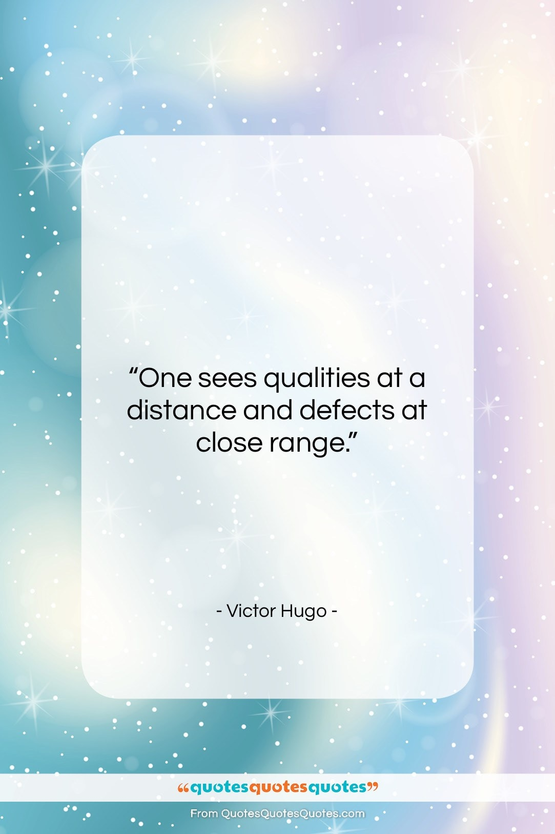 """Victor Hugo quote: """"One sees qualities at a distance and…""""- at QuotesQuotesQuotes.com"""