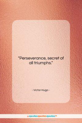 "Victor Hugo quote: ""Perseverance, secret of all triumphs….""- at QuotesQuotesQuotes.com"