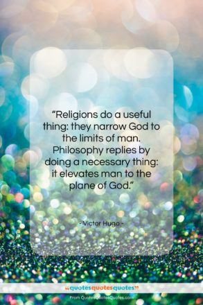 """Victor Hugo quote: """"Religions do a useful thing: they narrow…""""- at QuotesQuotesQuotes.com"""