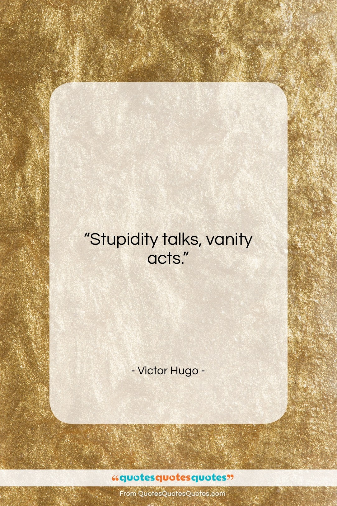 """Victor Hugo quote: """"Stupidity talks, vanity acts….""""- at QuotesQuotesQuotes.com"""