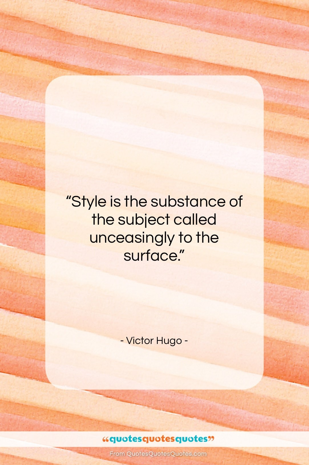 """Victor Hugo quote: """"Style is the substance of the subject…""""- at QuotesQuotesQuotes.com"""