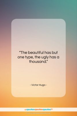 """Victor Hugo quote: """"The beautiful has but one type, the…""""- at QuotesQuotesQuotes.com"""