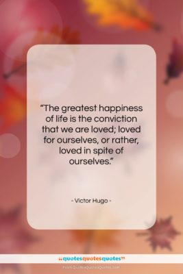 """Victor Hugo quote: """"The greatest happiness of life is the…""""- at QuotesQuotesQuotes.com"""