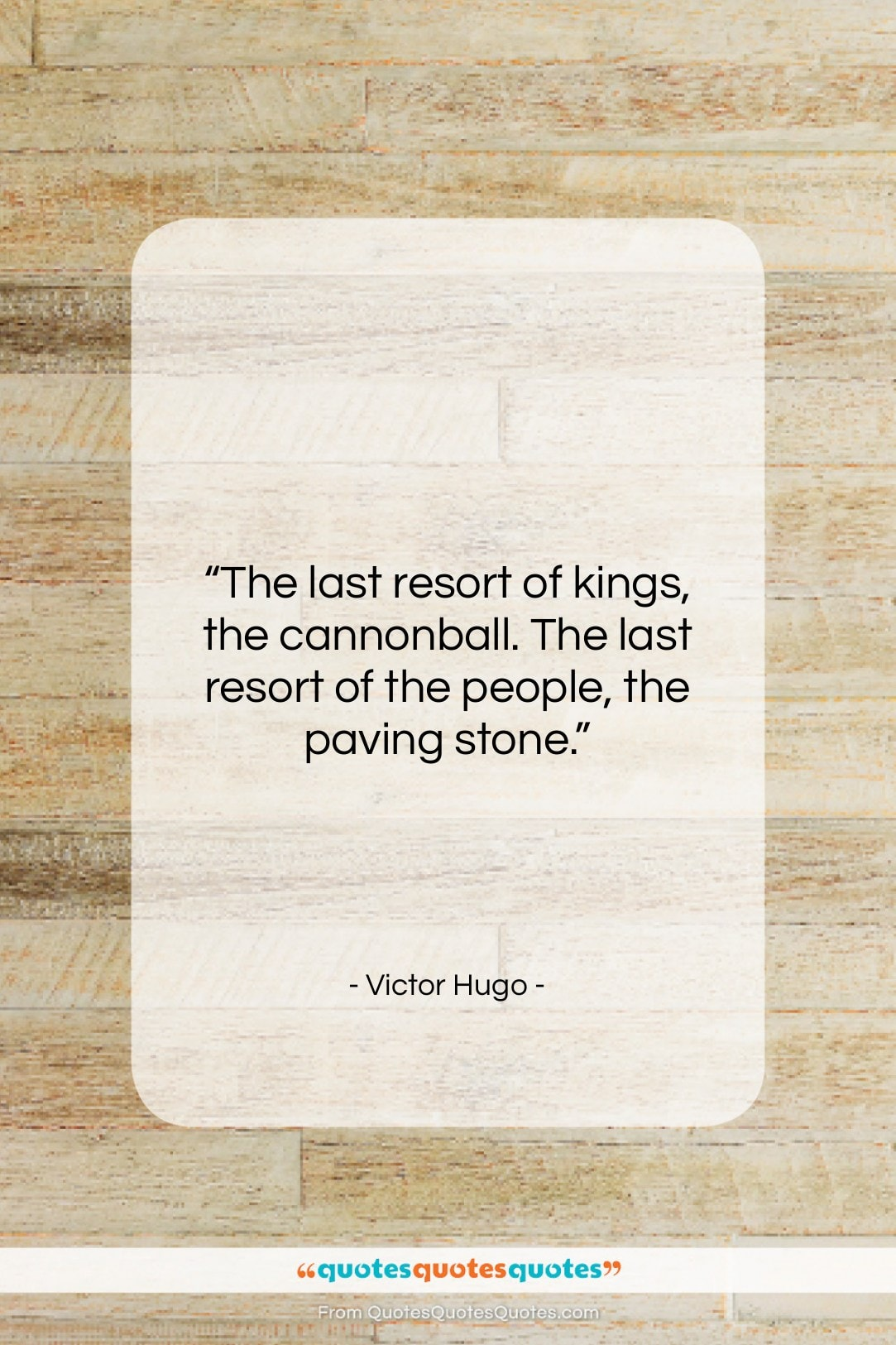 """Victor Hugo quote: """"The last resort of kings, the cannonball….""""- at QuotesQuotesQuotes.com"""