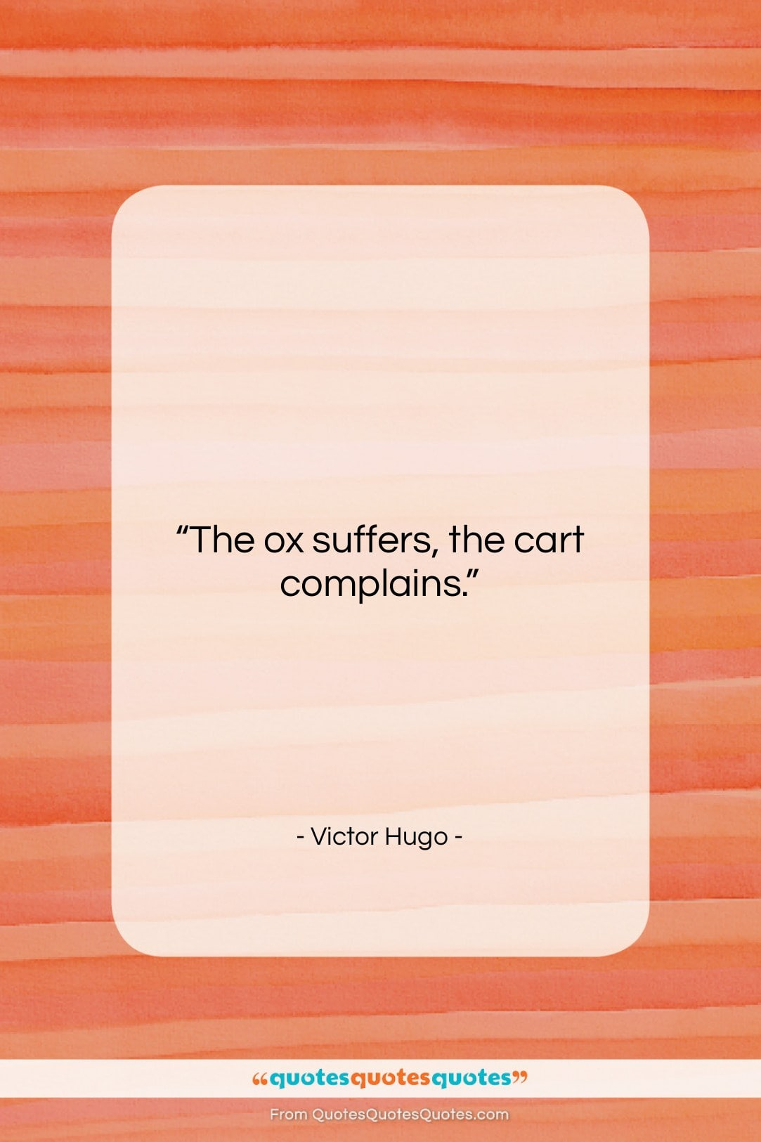 """Victor Hugo quote: """"The ox suffers, the cart complains….""""- at QuotesQuotesQuotes.com"""