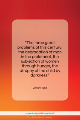 "Victor Hugo quote: ""The three great problems of this century;…""- at QuotesQuotesQuotes.com"