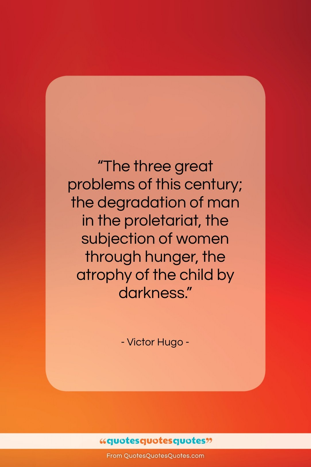 """Victor Hugo quote: """"The three great problems of this century;…""""- at QuotesQuotesQuotes.com"""