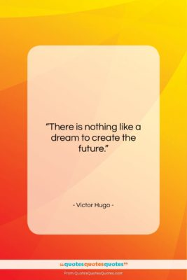 """Victor Hugo quote: """"There is nothing like a dream to…""""- at QuotesQuotesQuotes.com"""