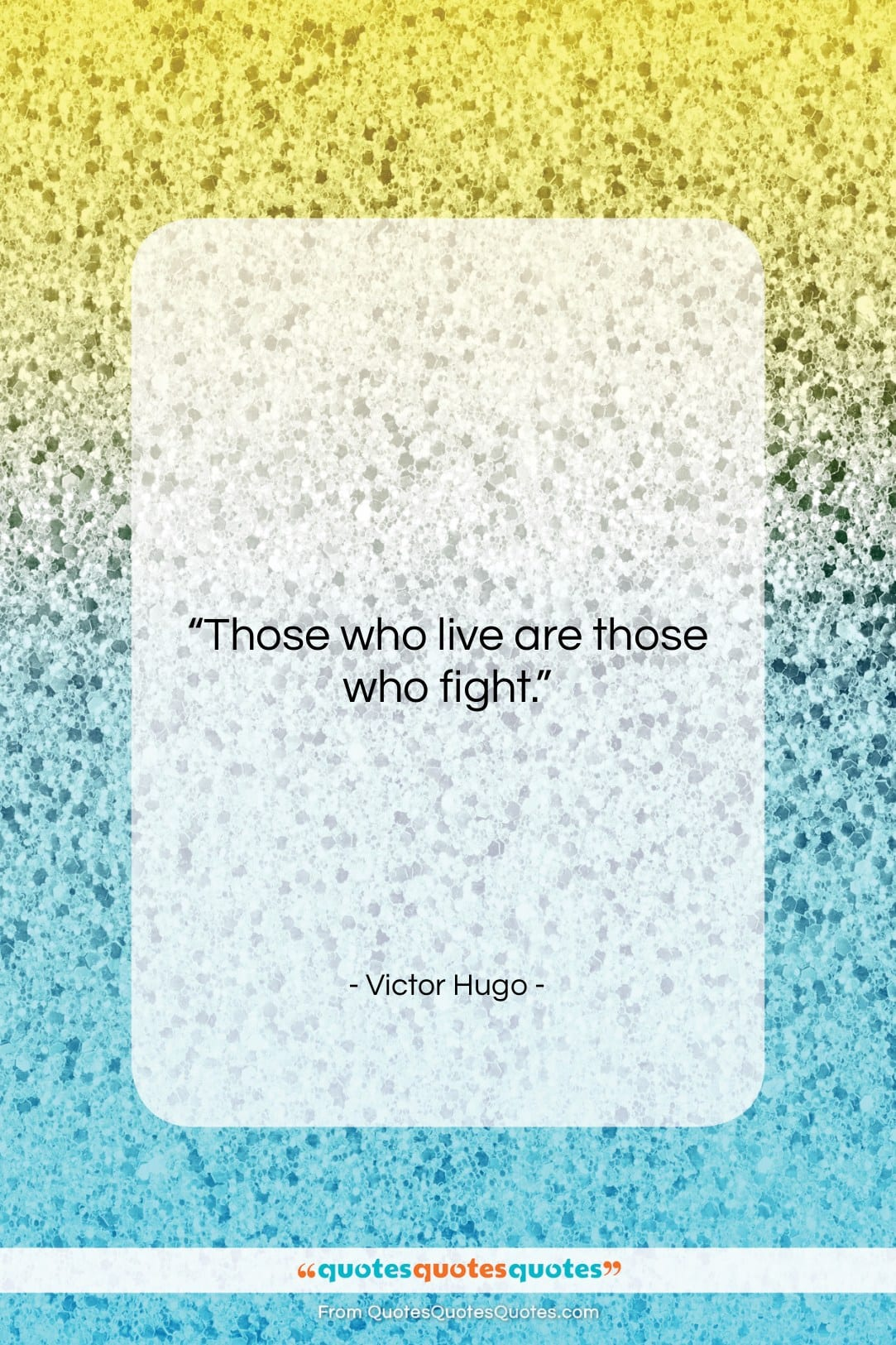 """Victor Hugo quote: """"Those who live are those who fight….""""- at QuotesQuotesQuotes.com"""