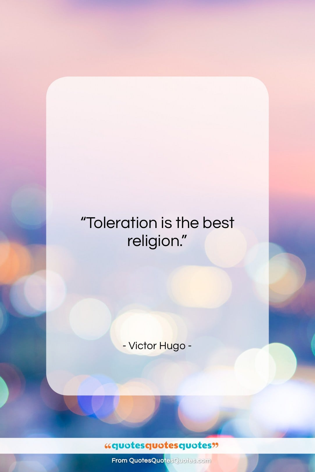 """Victor Hugo quote: """"Toleration is the best religion….""""- at QuotesQuotesQuotes.com"""