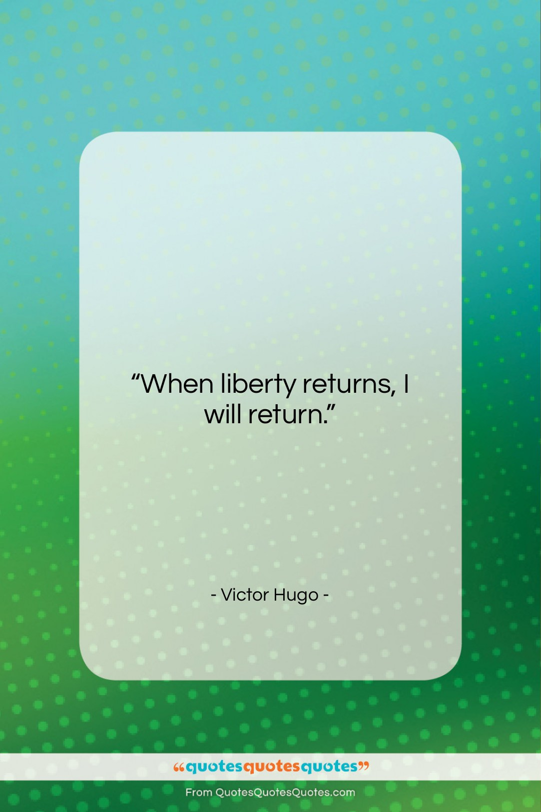 """Victor Hugo quote: """"When liberty returns, I will return….""""- at QuotesQuotesQuotes.com"""