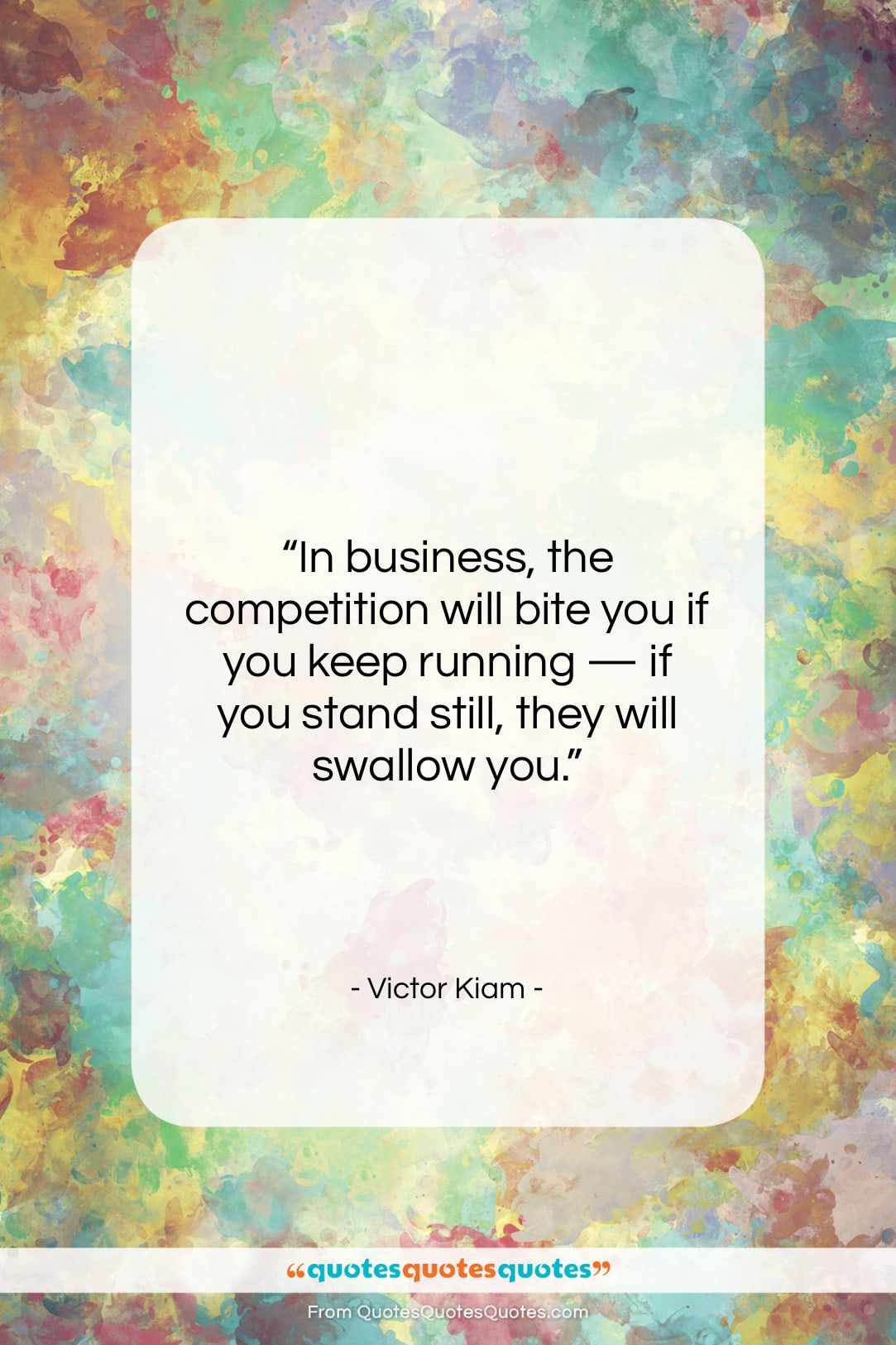 """Victor Kiam quote: """"In business, the competition will bite you…""""- at QuotesQuotesQuotes.com"""