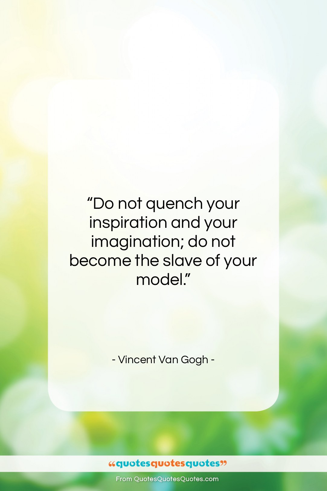 "Vincent Van Gogh quote: ""Do not quench your inspiration and your…""- at QuotesQuotesQuotes.com"