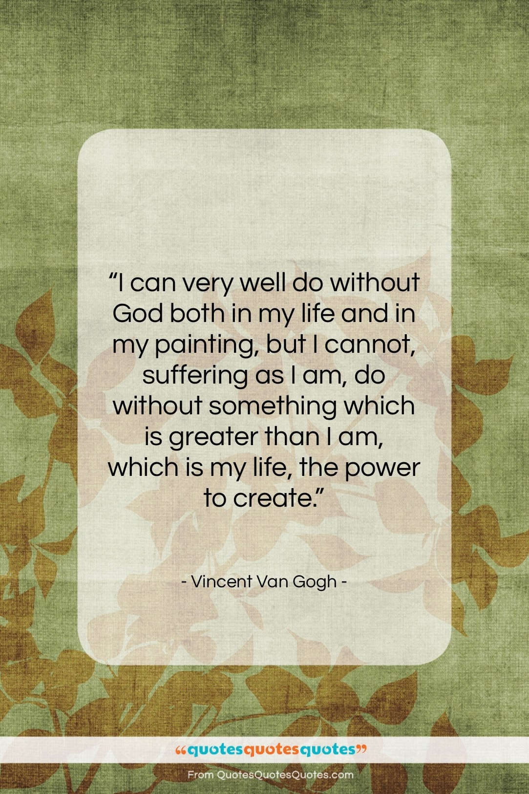 """Vincent Van Gogh quote: """"I can very well do without God…""""- at QuotesQuotesQuotes.com"""