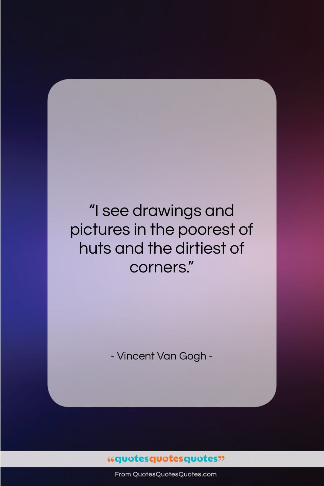 """Vincent Van Gogh quote: """"I see drawings and pictures in the…""""- at QuotesQuotesQuotes.com"""