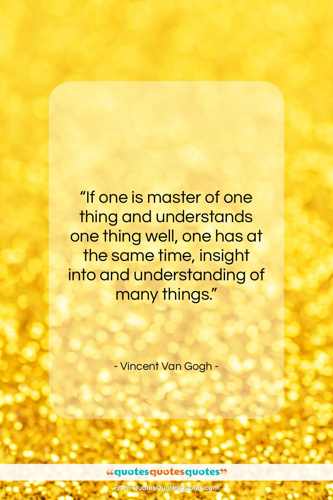 """Vincent Van Gogh quote: """"If one is master of one thing…""""- at QuotesQuotesQuotes.com"""