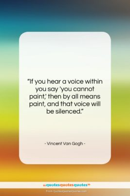"""Vincent Van Gogh quote: """"If you hear a voice within you…""""- at QuotesQuotesQuotes.com"""