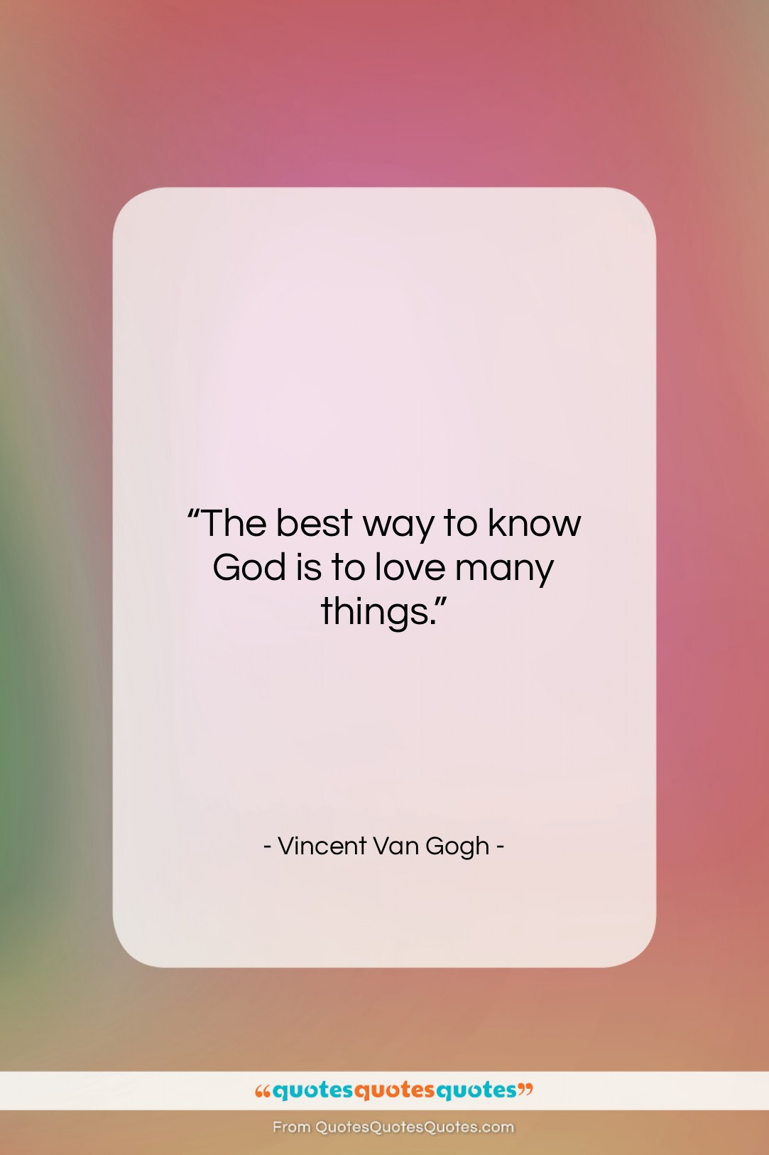 """Vincent Van Gogh quote: """"The best way to know God is…""""- at QuotesQuotesQuotes.com"""