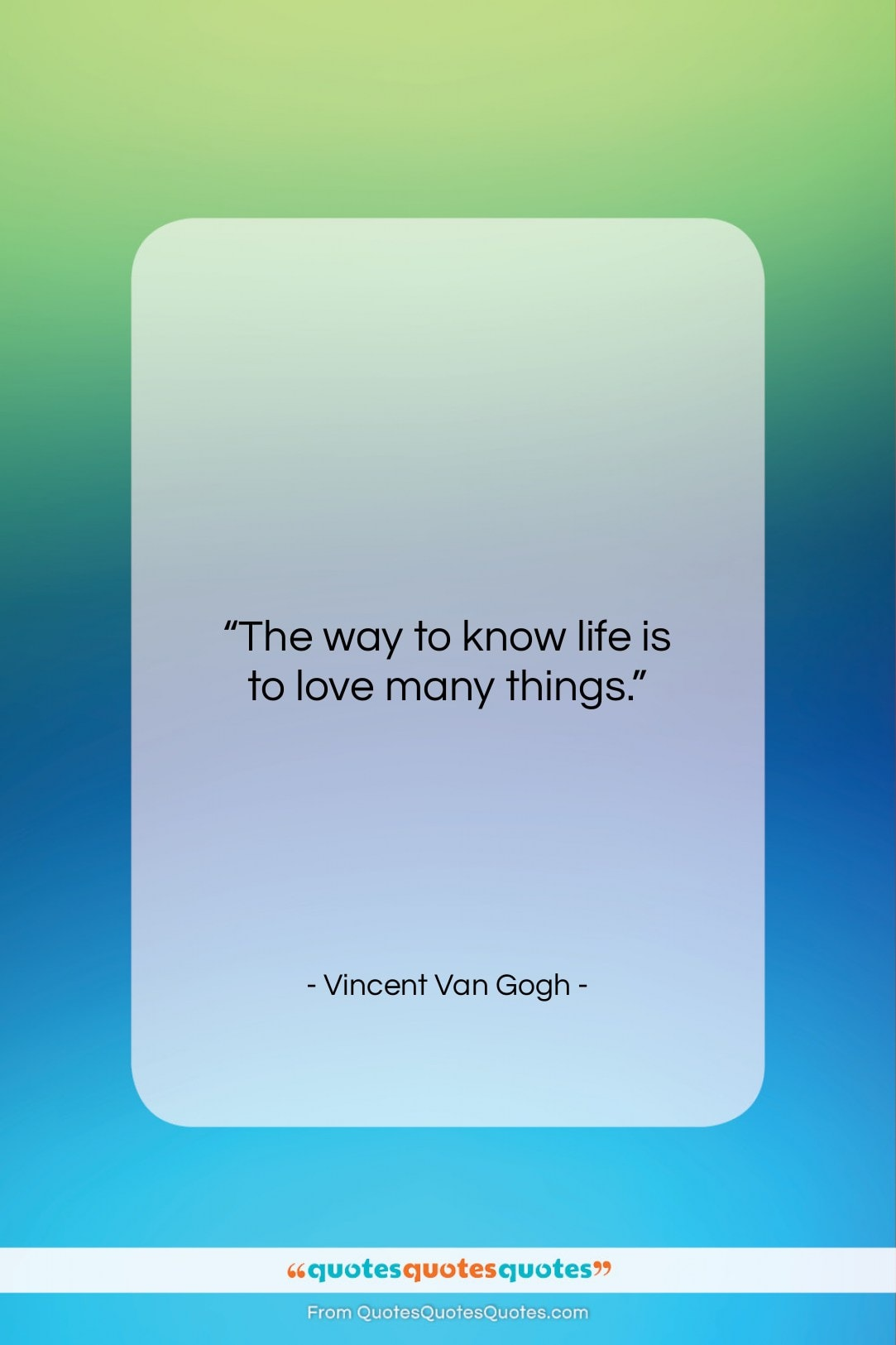 """Vincent Van Gogh quote: """"The way to know life is to…""""- at QuotesQuotesQuotes.com"""